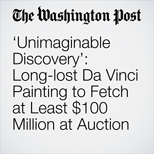 'Unimaginable Discovery': Long-lost Da Vinci Painting to Fetch at Least $100 Million at Auction audiobook cover art