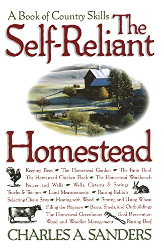 The Self-Reliant Homestead: A Book of Country Skills by [Charles A. Sanders]