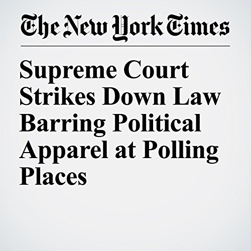 Supreme Court Strikes Down Law Barring Political Apparel at Polling Places copertina