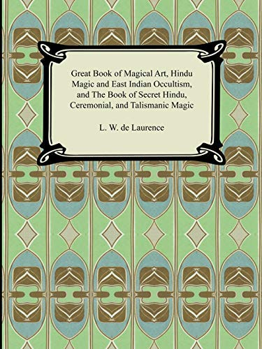 Great Book of Magical Art, Hindu Magic and East Indian Occultism, and the  Book of Secret Hindu, Ceremonial, and Talismanic Magic by L  W  de Laurence