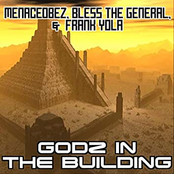 Godz in the Building (feat. Menaceobez, Bless the General & Frank Yola)