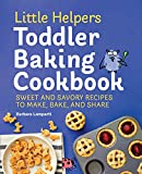 Little Helpers Toddler Baking Cookbook: Sweet and Savory Recipes to Make, Bake, and Share