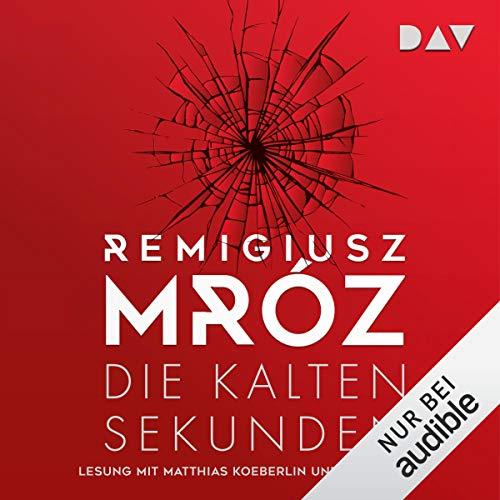 Die kalten Sekunden                   De :                                                                                                                                 Remigiusz Mróz                               Lu par :                                                                                                                                 Matthias Koeberlin,                                                                                        Vera Teltz                      Durée : 9 h et 50 min     Pas de notations     Global 0,0