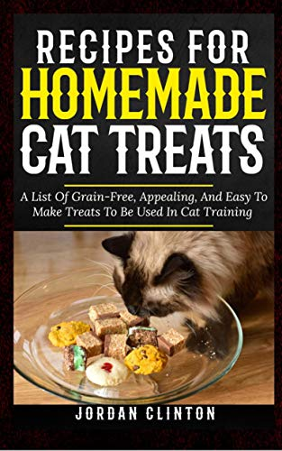 Recipes For Homemade Cat Treats: A list of grain-free, appealing, and easy to make treats to be used in Cat training (English Edition)