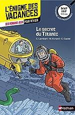 Le secret du Titanic - L'énigme des vacances - 6e vers 5e - 11/12 ans de Marie Eynard