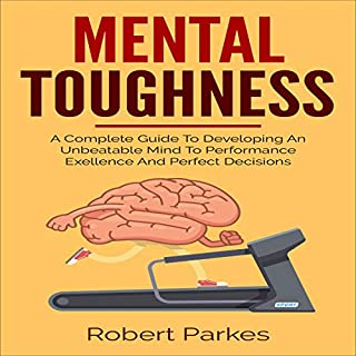 Mental Toughness: A Complete Guide to Developing an Unbeatable Mind to Performance Exellence and Perfect Decisions  cover art
