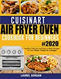 Cuisinart Air Fryer Oven Cookbook for Beginners #2020: Healthy, Delicious and Easy to Make Recipes...