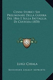 Cenni Storici Sui Preliminari Della Guerra del 1866 E Sulla Battaglia Di Custoza (1870)