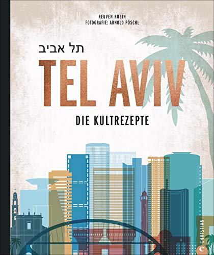 Kochbuch: Tel Aviv. Die Kultrezepte. Jüdisch kochen mit Rezepten der Food-Hotspots aus der Trendstadt Israels.