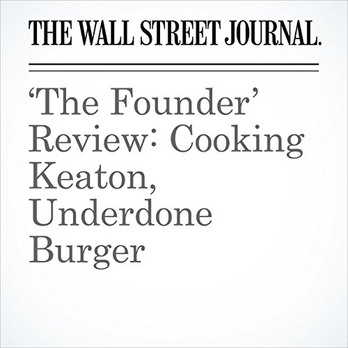 'The Founder' Review: Cooking Keaton, Underdone Burger copertina