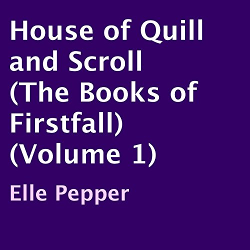 House of Quill and Scroll (The Books of Firstfall) (Volume 1) audiobook cover art
