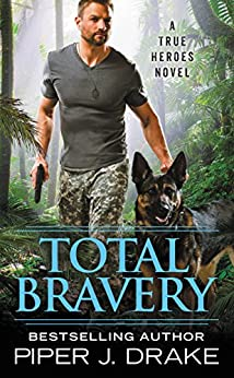 Total Bravery (True Heroes Book 4) by [Piper J. Drake]