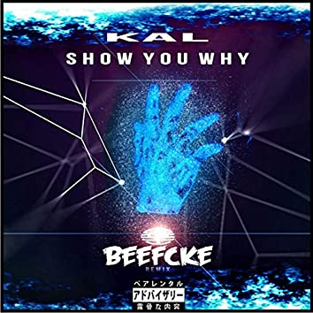 KAL (Show You Why) [Beefcke Remix]
