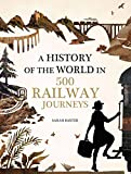 Baxter, S: History of the World in 500 Railway Journeys - Sarah Baxter