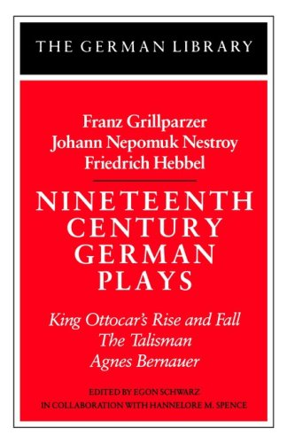 Nineteenth Century German Plays: King Ottocar's Rise and Fall, the Talisman, Agnes Bernauer (German Library)