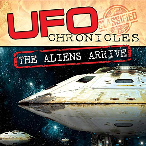 UFO Chronicles: The Aliens Arrive audiobook cover art