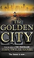 The Golden City. John Twelve Hawks (The Fourth Realm Trilogy) by John Twelve Hawks(2011-02-01)