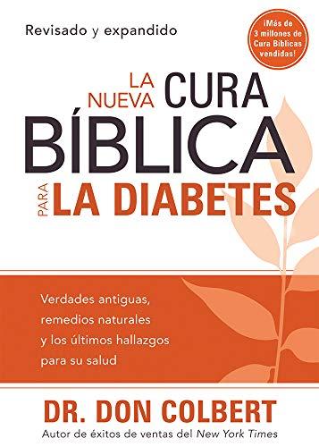 La Nueva Cura Bíblica Para la Diabetes: Verdades antiguas, remedios naturales y los últimos hallaz