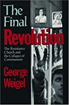 The Final Revolution: The Resistance Church and the Collapse of Communism