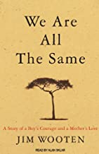 We Are All the Same: A Boy's Courage and a Mother's Love