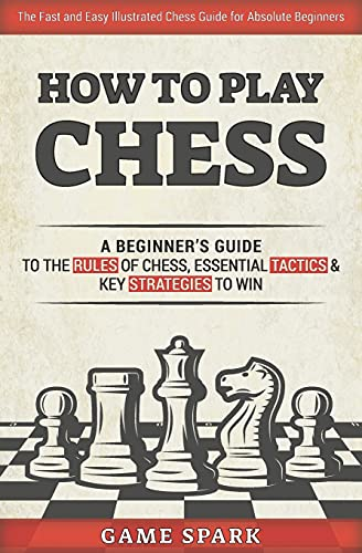 Compare Textbook Prices for How to Play Chess: A Beginner's Guide to the Rules of Chess, Essential Tactics & Key Strategies to Win  ISBN 9798720408077 by Spark, Game