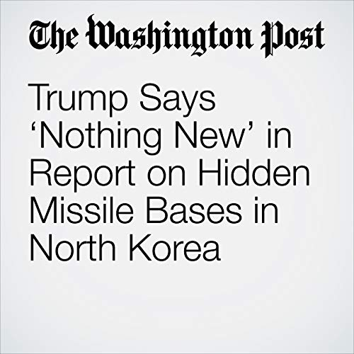 Trump Says 'Nothing New' in Report on Hidden Missile Bases in North Korea audiobook cover art