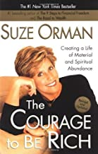 The Courage to be Rich: Creating a Life of Material and Spiritual Abundance, Revised Edition by Orman, Suze(January 1, 2002) Paperback