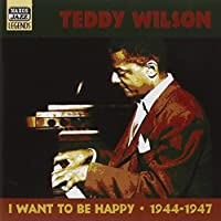 I Want to Be Happy: 1944-1947 by Teddy Wilson (2001-08-02)
