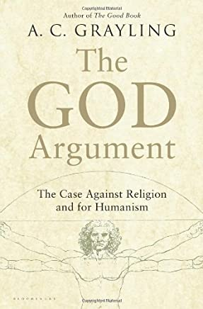 The God Argument: The Case against Religion and for Humanism by A. C. Grayling(2013-03-26)