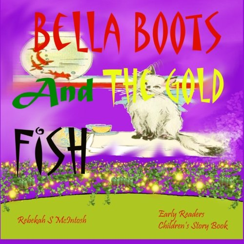 Bella Boots And The Gold Fish: Children's Book: A Fun Early Readers Children's Bedtime Story Book - Picture Books Ages 2-8