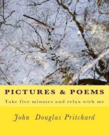 [(Pictures & Poems : Take Five Minutes and Relax with Me)] [By (author) MR John Douglas Pritchard] published on (November, 2013)