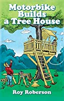 Motorbike Builds a Treehouse
