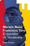 El suicidio de Venezuela (Flash Ensayo): Lecciones de un estado fallido