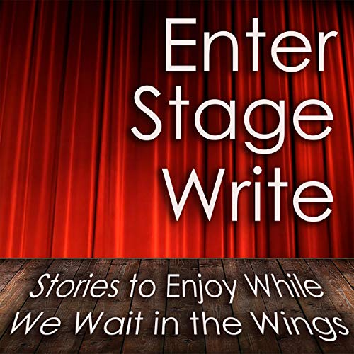 Enter Stage Write: Stories to Enjoy While We Wait in the Wings cover art