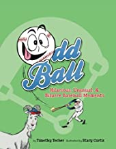 Odd Ball: Hilarious, Unusual, & Bizarre Baseball Moments