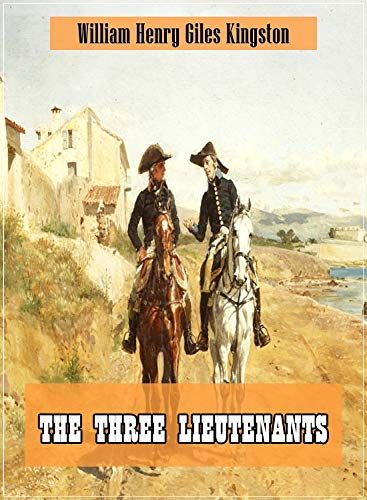 The Three Lieutenants (Original and Unabridged Content) (Old Version) (ANNOTATED) (English Edition)