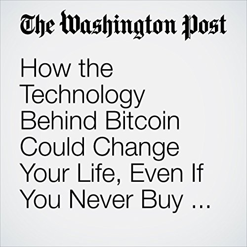How the Technology Behind Bitcoin Could Change Your Life, Even If You Never Buy a Single Coin copertina