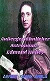 Außergewöhnlicher Astronom: - Edmond Halley (German Edition)