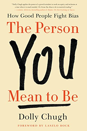 The Person You Mean to Be: How Good People Fight Bias (English Edition)  eBook: Chugh, Dolly, Bock, Laszlo: Amazon.fr