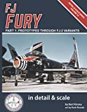 FJ Fury in Detail & Scale, Part 1: Prototypes Through FJ-3 Variants (Detail & Scale Series)