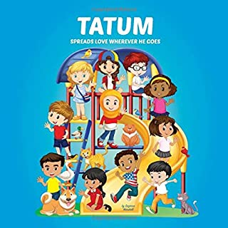 Tatum Spreads Love Wherever He Goes: Personalized Book & Picture Book About Resilience (Personalized Books for Kids, Inspi...