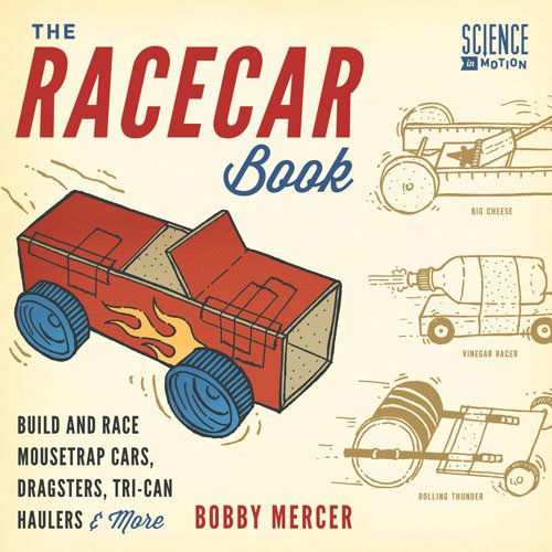 The Racecar Book: Build and Race Mousetrap Cars, Dragsters, Tri-Can Haulers & More (Science in Motion) (English Edition)