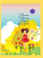 Flowers Coloring Book for Girls: Amazing Flowers Designs Coloring & Activity Book for Girls Beautiful Flowers Coloring Pages for Teens, ages 4-8, 8-12
