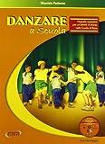Danzare a scuola. Proposte operative per un'attività di danza nella scuola di base. Con C...