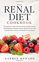 Renal Diet Cookbook: The definitive guide to the prevention of dialysis and to the management of kidney diseases. Eliminate stress with a balanced diet to preserve the health of your kidneys