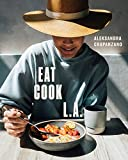 EAT. COOK. L.A.: Recipes from the City of Angels [A Cookbook]