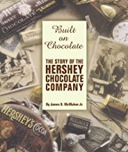 Built on Chocolate: The Story of the Hershey Chocolate Company