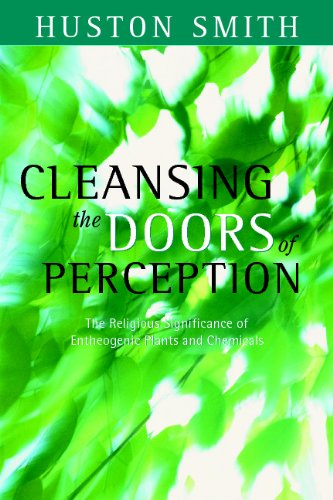 Cleansing the Doors of Perception: The Religious Significance of Etheogenic Plants and Chemicals