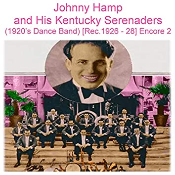 Johnny Hamp and His Kentucky Serenaders (1920's Dance Jazz Band) [Recorded 1926 - 1928] [Encore 2]
