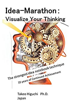 [Takeo Higuchi Ph.D.]のIdea-Marathon - Visualizing your thinking: The strongest notebook technology, 34 years of continued Achievement (English Edition)